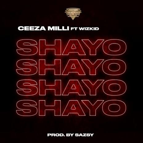 Ceeza Milli ft Wizkid Shayo Mp3 Download