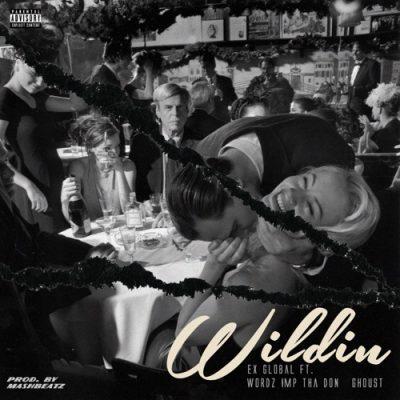 Ex Global Ft Wordz IMP Tha Don Ghoust Wildin Mp3 Download