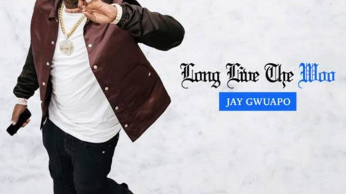 Jay Gwuapo Long Live The Woo Mp3 Download