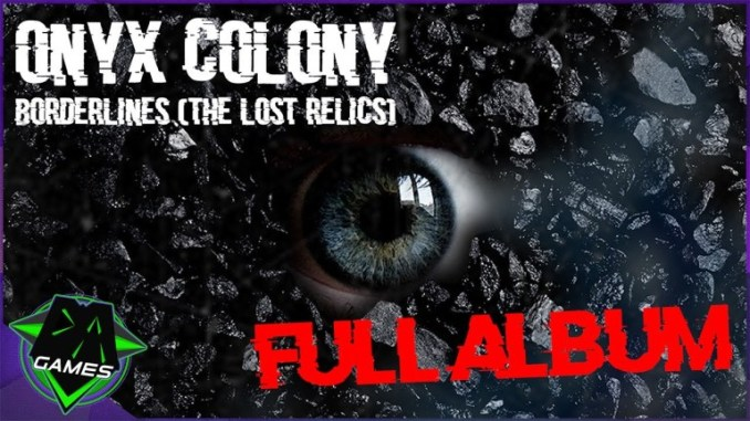 Onyx Colony Borderlines The Lost Relics Album Zip Download