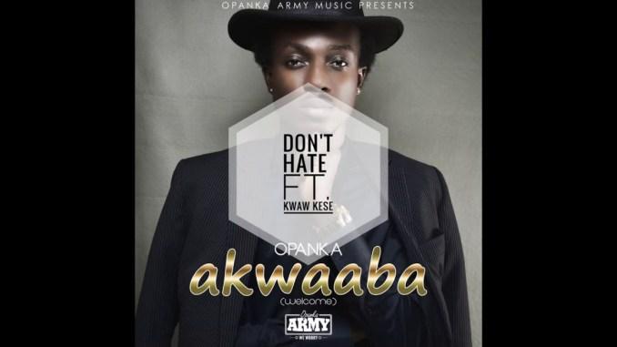 Opanka Kwaw Kese Don't Hate Mp3 Download