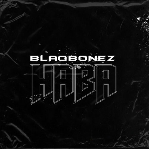 Blaqbonez Haba Mp3 Download