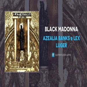 Azealia Banks & Lex Luger Black Madonna Mp3 Download