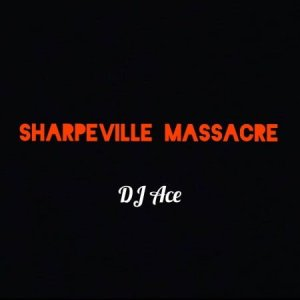 DJ Ace Sharpeville Massacre Mp3 Download