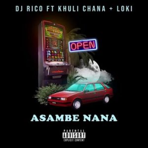 DJ Rico Ft Khuli Chana Loki Asambe Nana Mp3 Download