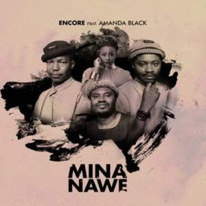 Encore Ft Amanda Black Mina Nawe Mp3 Download