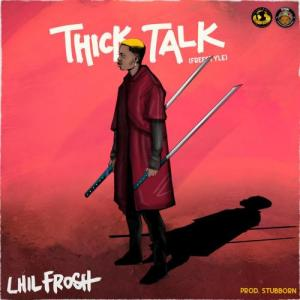 Lil Frosh Thick Talk (Freestyle) Mp3 Download