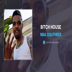 NBA OG3Three Bitch House Mp3 Download