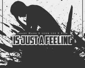 Trademark Ft Leon Lee Kija Is Just A Feeling Mp3 Download