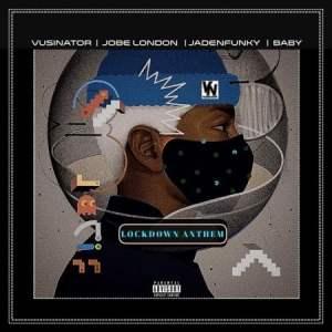 Vusinator Ft Jobe London, Jadenfunky, Baby Lockdown Anthem Mp3 Download