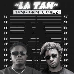 Yung Grin Ft Orezi La Tan Mp3 Download